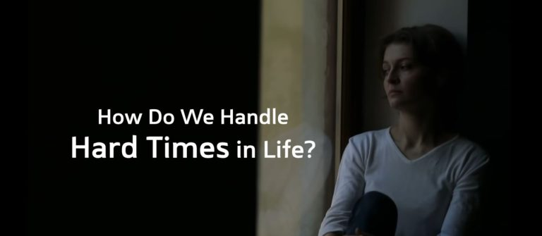 How Do We Handle Hard Times in Life?